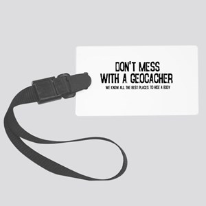 Dont Mess with a Geocacher Large Luggage Tag