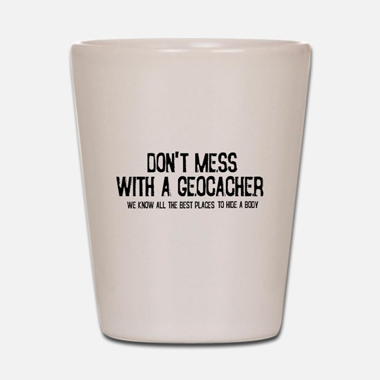 Dont Mess with a Geocacher Shot Glass