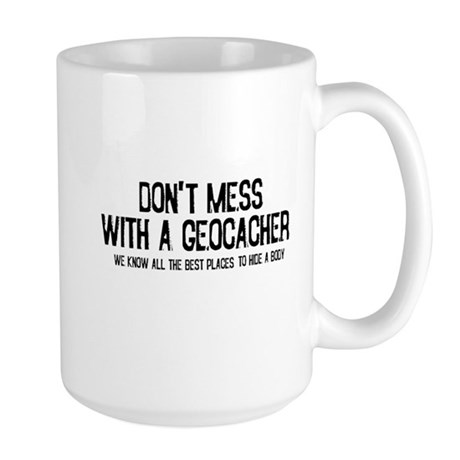 Dont Mess with a Geocacher Large Mug
