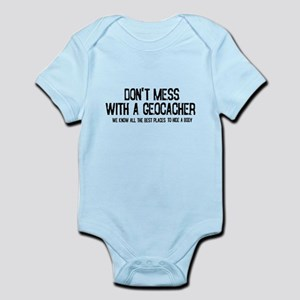 Dont Mess with a Geocacher Infant Bodysuit