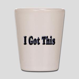 I got this. Shot Glass