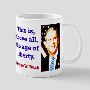 This Is Above All - G W Bush 11 oz Ceramic Mug