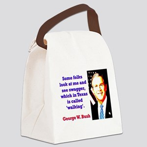 Some Folks Look At Me - G W Bush Canvas Lunch Bag