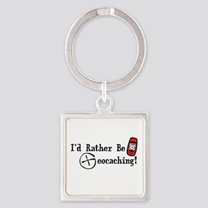 Rather Be Geocaching Square Keychain