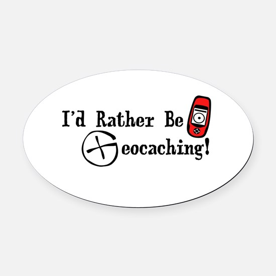 Rather Be Geocaching Oval Car Magnet