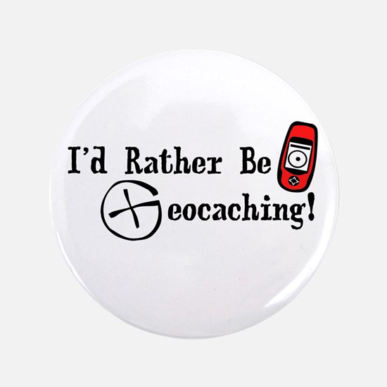 """Rather Be Geocaching 3.5"""" Button"""