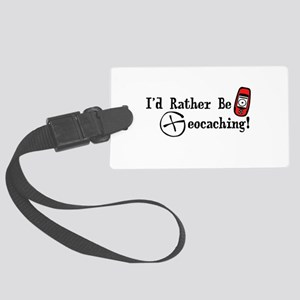 Rather Be Geocaching Large Luggage Tag