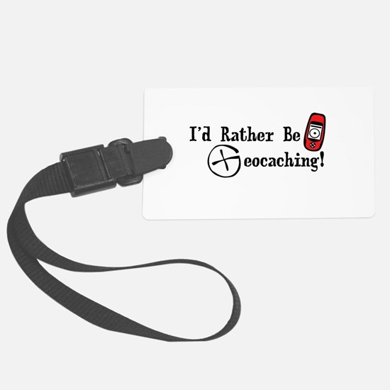 Rather Be Geocaching Luggage Tag