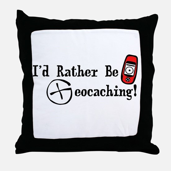 Rather Be Geocaching Throw Pillow