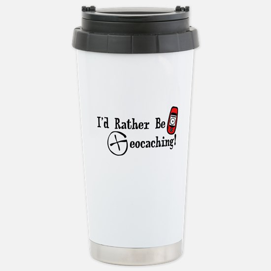 Rather Be Geocaching Stainless Steel Travel Mug