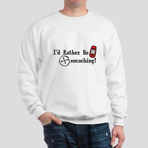 Rather Be Geocaching Sweatshirt
