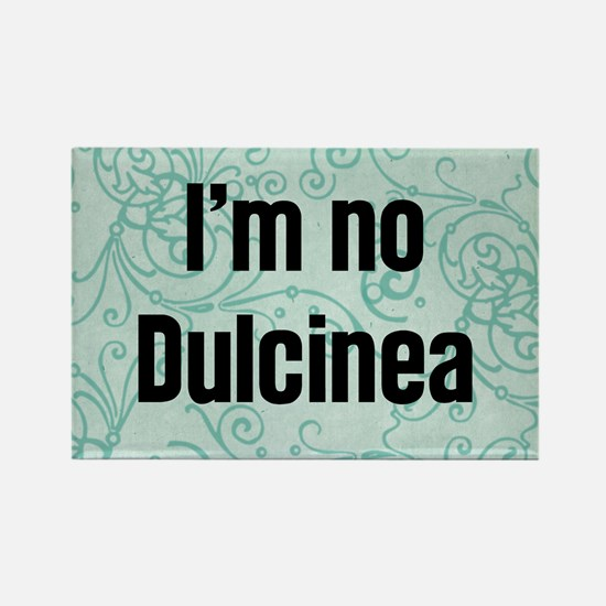 I'm No Dulcinea Rectangle Magnet