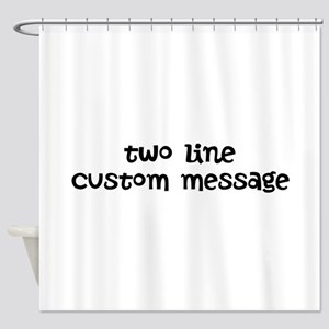 Two Line Custom Message Shower Curtain