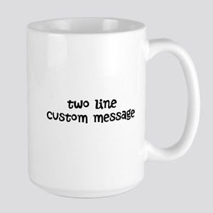 Two Line Custom Message Large Mug