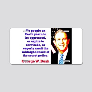 No People On Earth Yearn - G W Bush Aluminum Licen