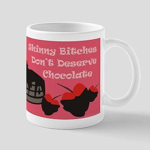 Skinny Bitches Don't Deserve Chocolate Mug