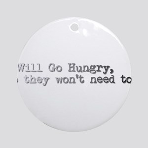 I Will Go Hungry, So they won't need to... Ornamen