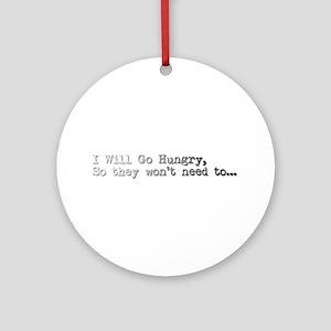 I Will Go Hungry, So they won't need to... Ornamen