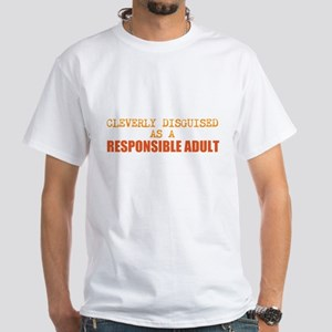 cleverly disguised as a responsible adult White T-