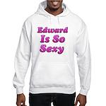 Edward is so sexy Hooded Sweatshirt