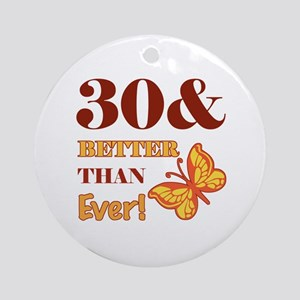 30 And Better Than Ever! Ornament (Round)