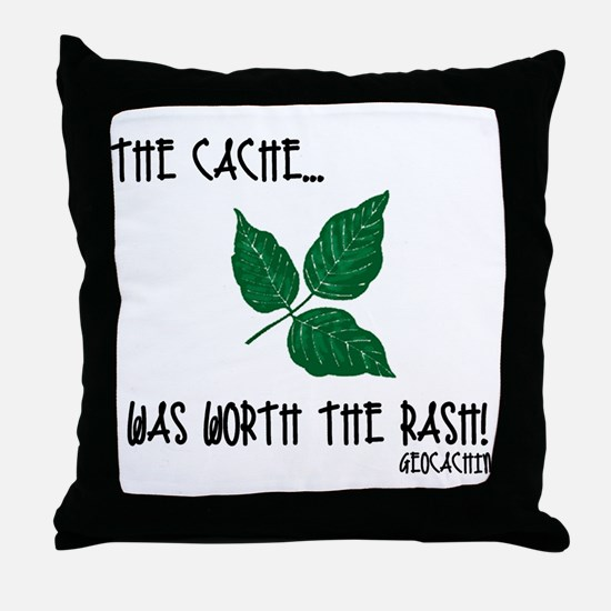 The Cache was worth the rash! Throw Pillow