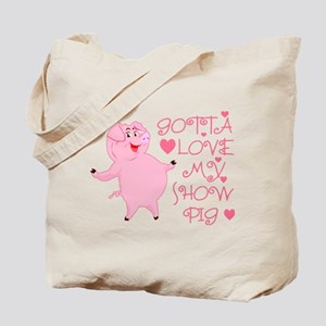 Gotta Love My Show Pig Tote Bag