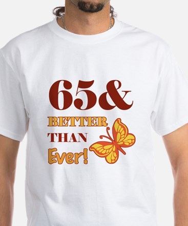 65 And Better Than Ever! White T-Shirt
