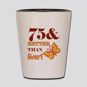 75 And Better Than Ever! Shot Glass