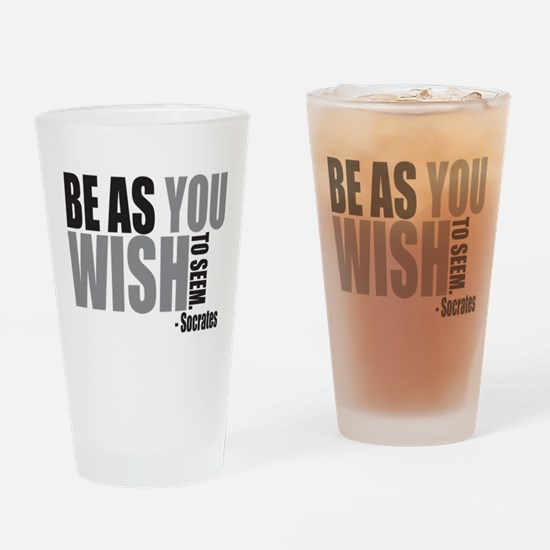 Be As you Wish To Seem Drinking Glass