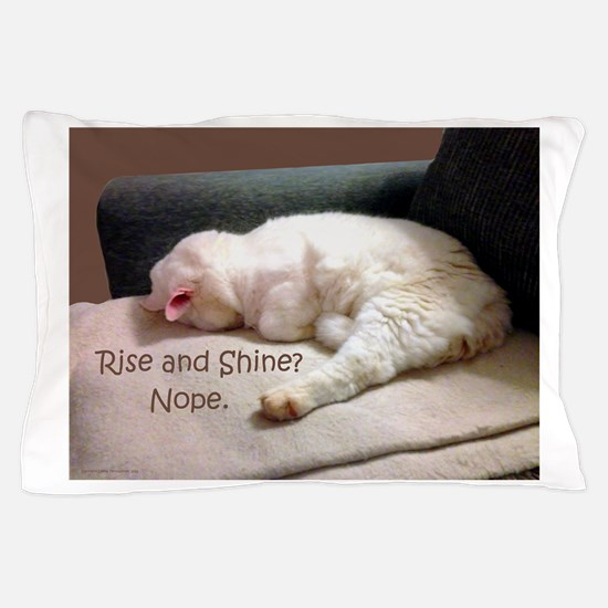 Rise And Shine? Nope. Pillow Case