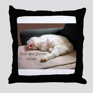 Rise And Shine? Nope. Throw Pillow