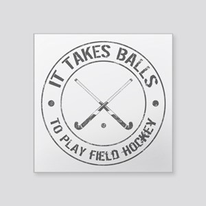 It Takes Balls To Play Field Hockey Square Sticker
