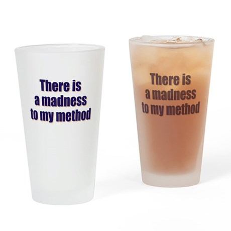 Madnes To My Method Drinking Glass