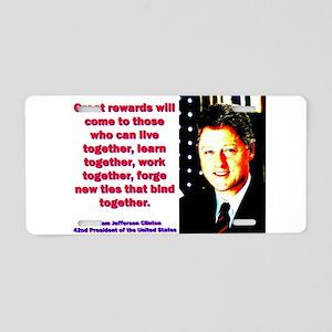 Great Rewards Will Come - Bill Clinton Aluminum Li