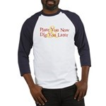 Plant You Now & Dig You Later Baseball Jersey