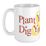 Plant You Now & Dig You Later Large Mug