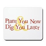 Plant You Now & Dig You Later Mousepad