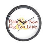 Plant You Now & Dig You Later Wall Clock