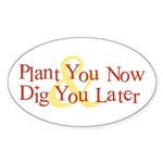 Plant You Now & Dig You Later Oval Sticker