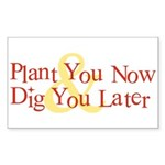 Plant You Now & Dig You Later Sticker (Rectangular