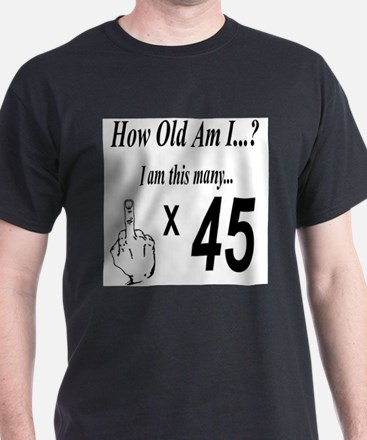 how old am I 45 T-Shirt