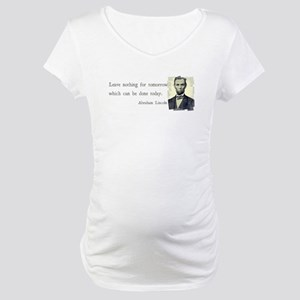 Quotable Abraham Lincoln Maternity T-Shirt