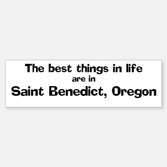 Saint Benedict: Best Things Bumper Bumper Bumper Sticker