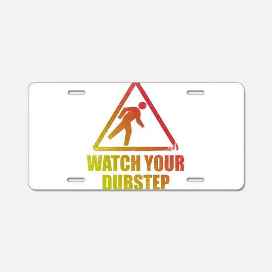 Watch Your Dubstep Aluminum License Plate