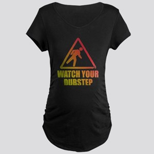 Watch Your Dubstep Maternity Dark T-Shirt