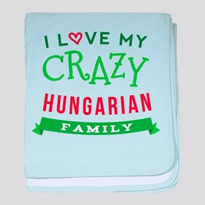 I Love My Crazy Hungarian Family baby blanket