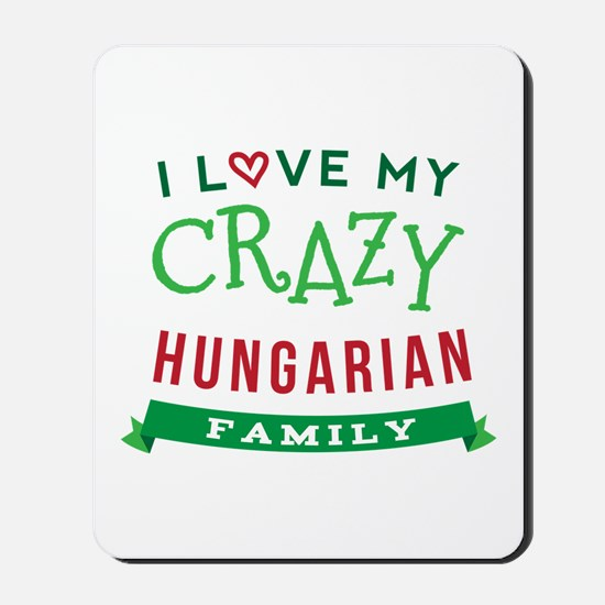 I Love My Crazy Hungarian Family Mousepad