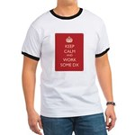 Keep Calm And Work Some Dx Ringer T T-Shirt