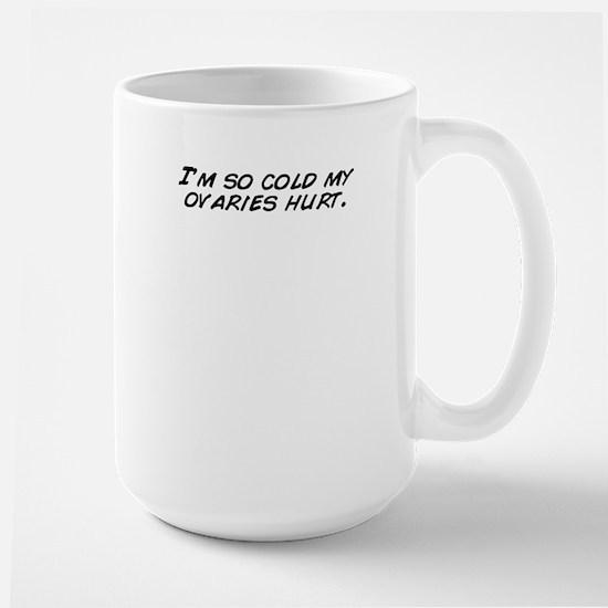 I'm so cold my ovaries hurt. Mugs